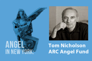 An Angel in New York – Tom Nicholson of Arc Angel Fund