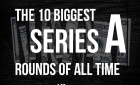 The 10 Biggest Series A Rounds of All Time.001