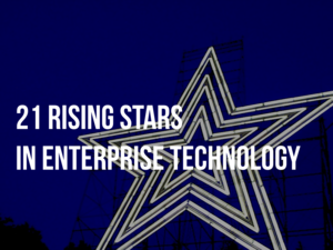 21 Rising Stars In Enterprise Technology