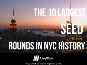 10 Largest Seed Rounds in NYC History