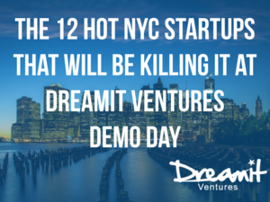 The 12 Hot NYC Startups That Killed It at DreamIt Demo Day