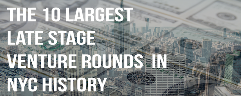 largest late stage rounds nyc history