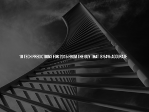 10 Tech Predictions for 2015 From the Guy Who Is 94% Accurate