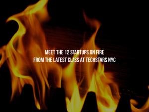 Meet the 12 Startups on Fire from the Latest Class at Techstars NYC