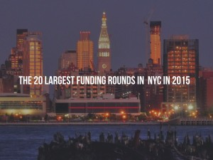 The 20 Largest NYC Startup Funding Rounds of 2015