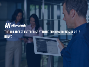 These are the 10 Largest NYC Enterprise Startup Funding Rounds of 2015
