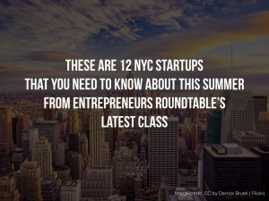 12 NYC Startups That You Need to Know About This Summer From ERA's Latest Class