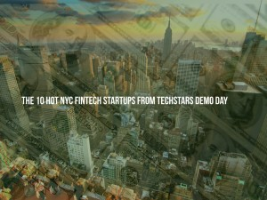 These 10 NYC FinTech Startups Hit The Stage Techstars Demo Day