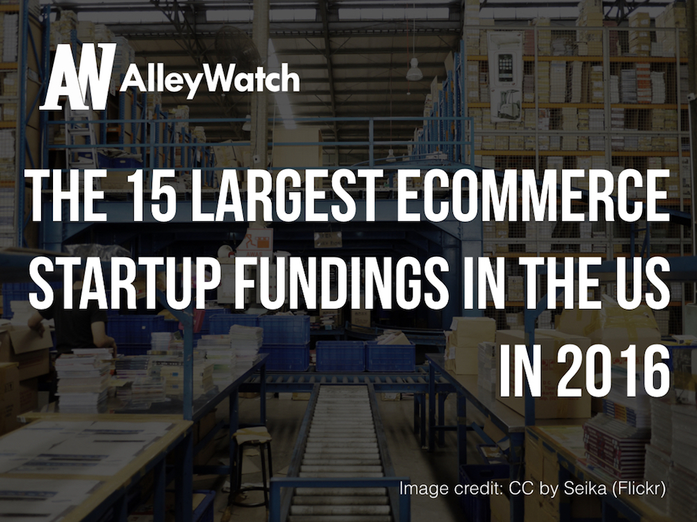 The 15 Largest Ecommerce Startup Fundings in US in 2016.001