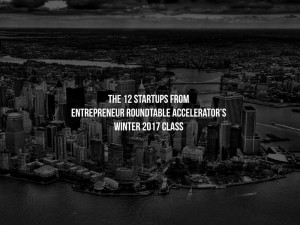 The 12 Startups in Entrepreneurs Roundtable's Winter 2017 Class Have Been Unveiled!