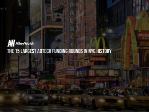 These are the 15 Largest NYC Advertising Startup Funding Rounds of All Time