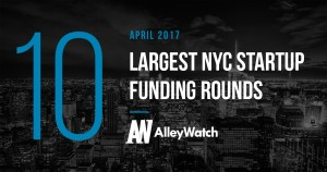 The 10 Largest NYC Startup Funding Rounds of April 2017