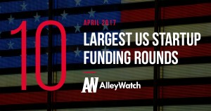 The 10 Largest US Startup Funding Rounds of April 2017