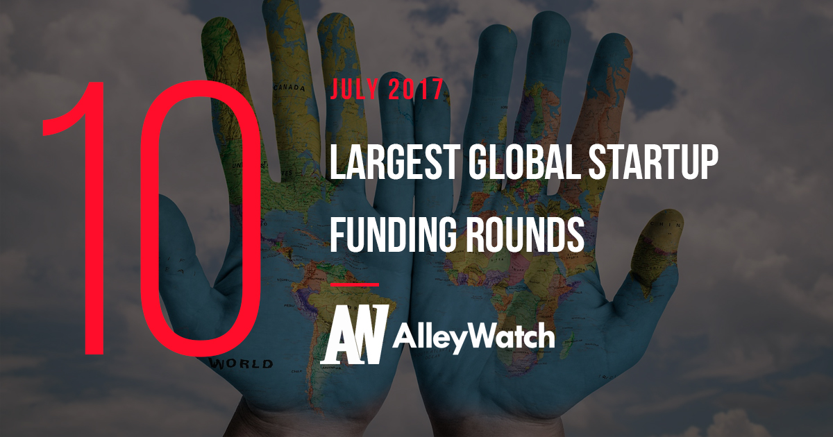 The 10 Largest Global Startup Funding Rounds of July 2017 ...