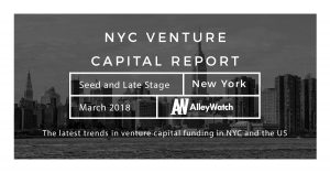 The March 2018 NYC and US Venture Capital and Early Stage Funding Report