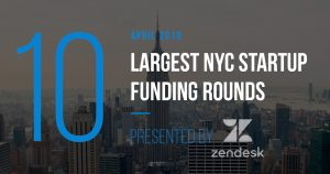 These are the 10 Largest NYC Startup Funding Rounds of April 2018