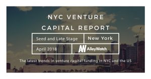 The April 2018 NYC and US Venture Capital and Early Stage Funding Report