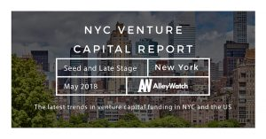 The May 2018 NYC and US Venture Capital and Early Stage Funding Report