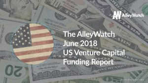 The AlleyWatch June 2018 US Venture Capital Funding Report