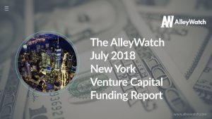 The AlleyWatch July 2018 New York Venture Capital Funding Report