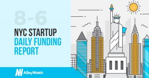 The AlleyWatch NYC Startup Daily Funding Report: 8/6/18
