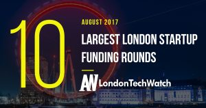 The 10 Largest London Startup Funding Rounds of August 2017