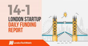 The London TechWatch Startup Daily Funding Report: 14/1/18
