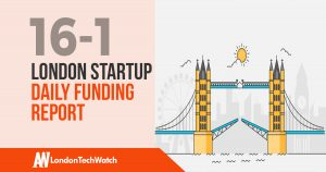 The London TechWatch Startup Daily Funding Report: 16/1/18