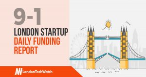 The London TechWatch Startup Daily Funding Report: 9/1/18