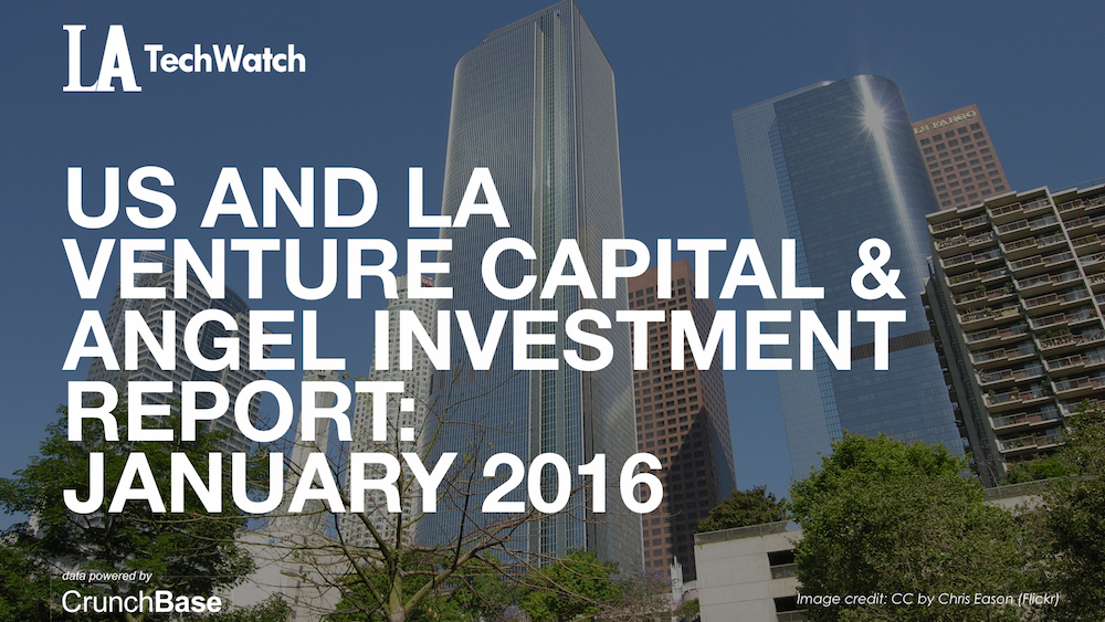 LATechWatch January 2016 Los Angeles and US Venture Capital & Angel Investment Report.002