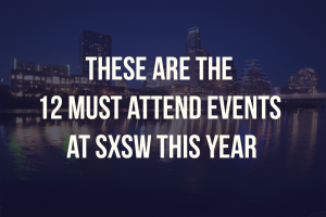 These are the 12 Must Attend Events at SXSW This Year