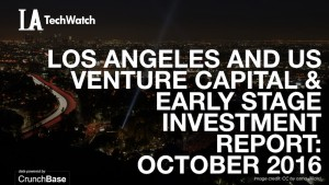 The October 2016 LA Venture Capital and Early Stage Funding Report