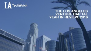 The LA Venture Capital Year in Review: 2016