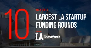 The 10 Largest LA Startup Funding Rounds of May 2017