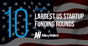 The 10 Largest US Startup Funding Rounds of May 2017
