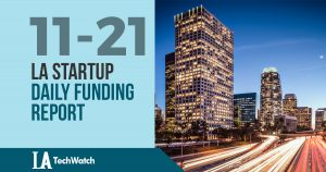 The LA TechWatch LA Startup Daily Funding Report: 11/21/17