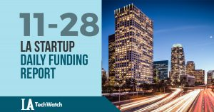 The LA TechWatch LA Startup Daily Funding Report: 11/28/17