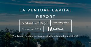 The November 2017 LA Venture Capital and Early Stage Funding Report