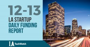 The LA TechWatch Startup Daily Funding Report: 12/13/17