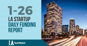 The LA TechWatch Startup Daily Funding Report: 1/26/18