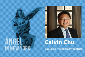 An Angel in New York: Calvin Chu, Columbia Technology Ventures