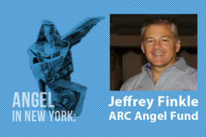 An Angel in New York: Jeffrey Finkle of ARC Angel Fund