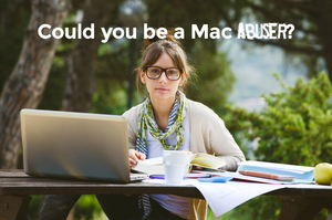 Could You Be a Mac Abuser?