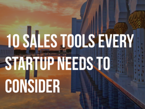 10 Sales Tools Every Startup Needs to Consider