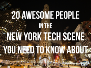20 Awesome People in the New York Tech Scene You Need to Know About