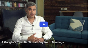 A Googler's Tips: Be 'Brutal,' Say No to Meetings