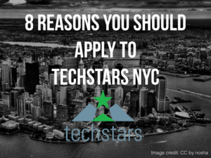8 Reasons You Should Apply to Techstars NYC