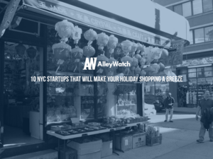 10 NYC Startups That Will Make Your Holiday Shopping a Breeze