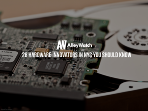 28 Hardware Innovators in NYC You Should Know