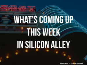 You are Going to Want to Know About These 4 NYC Tech Events This Week